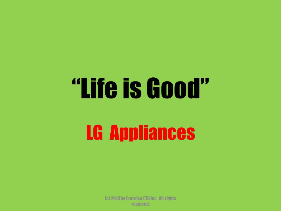 Life is Good LG Appliances (c) 2014 by Exercise ETC Inc. All rights reserved.