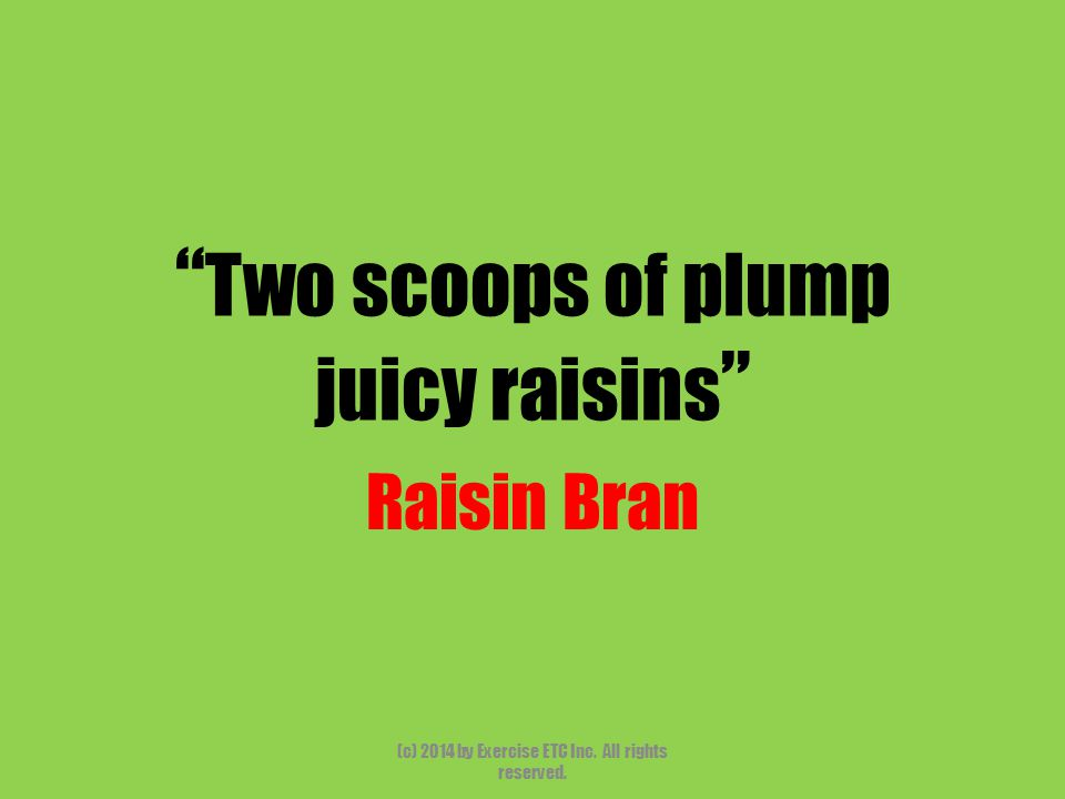 Two scoops of plump juicy raisins Raisin Bran (c) 2014 by Exercise ETC Inc.