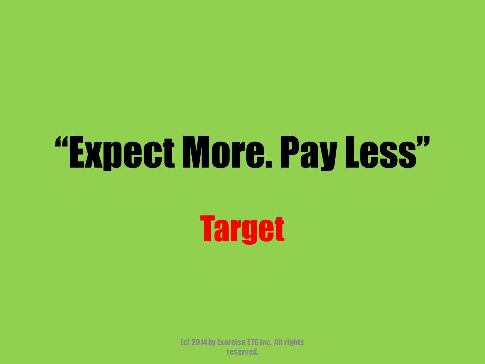 Expect More. Pay Less Target (c) 2014 by Exercise ETC Inc. All rights reserved.