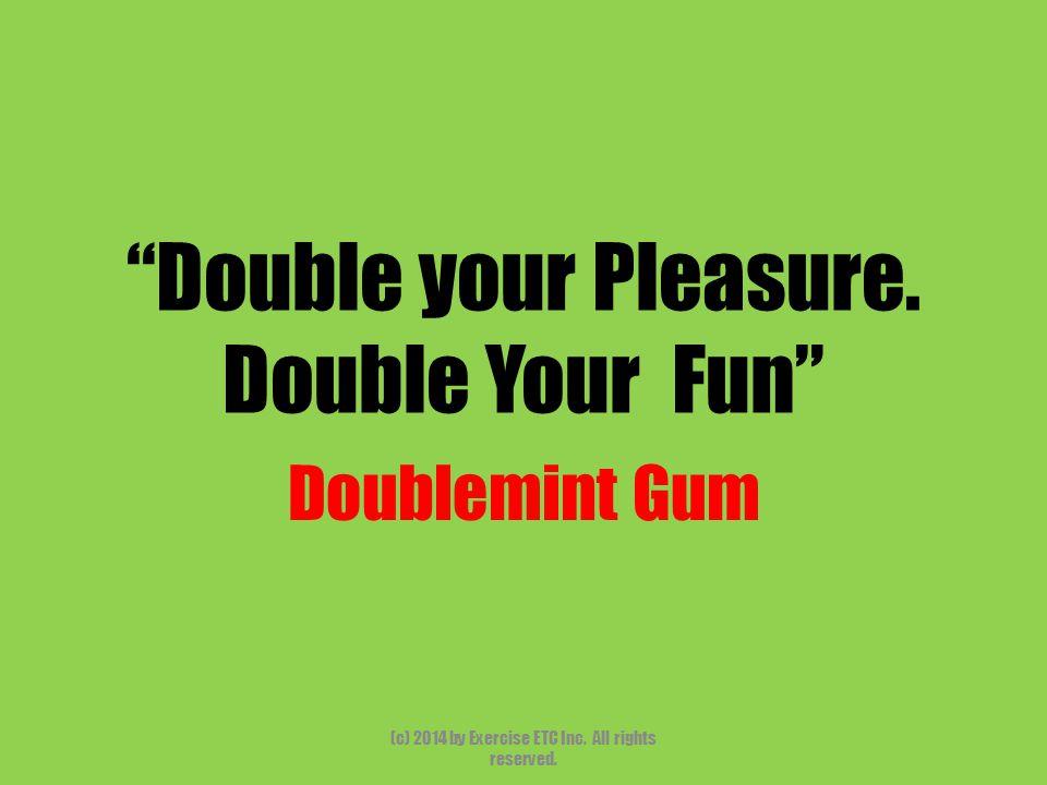 Double your Pleasure. Double Your Fun Doublemint Gum (c) 2014 by Exercise ETC Inc.