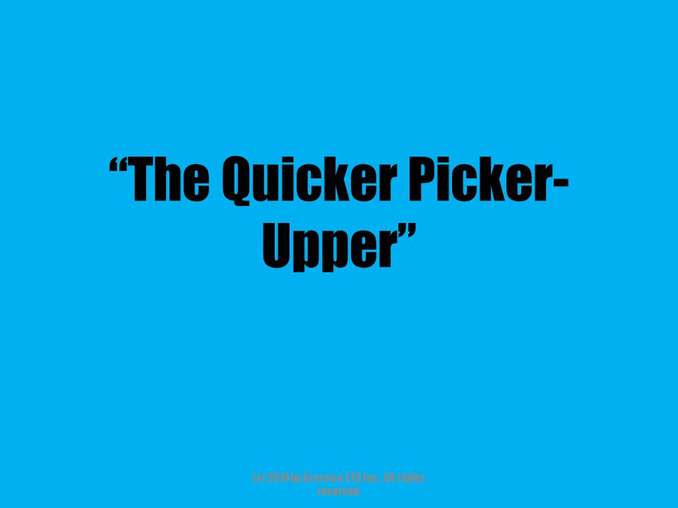 """""""The Quicker Picker- Upper"""" (c) 2014 by Exercise ETC Inc. All rights reserved."""
