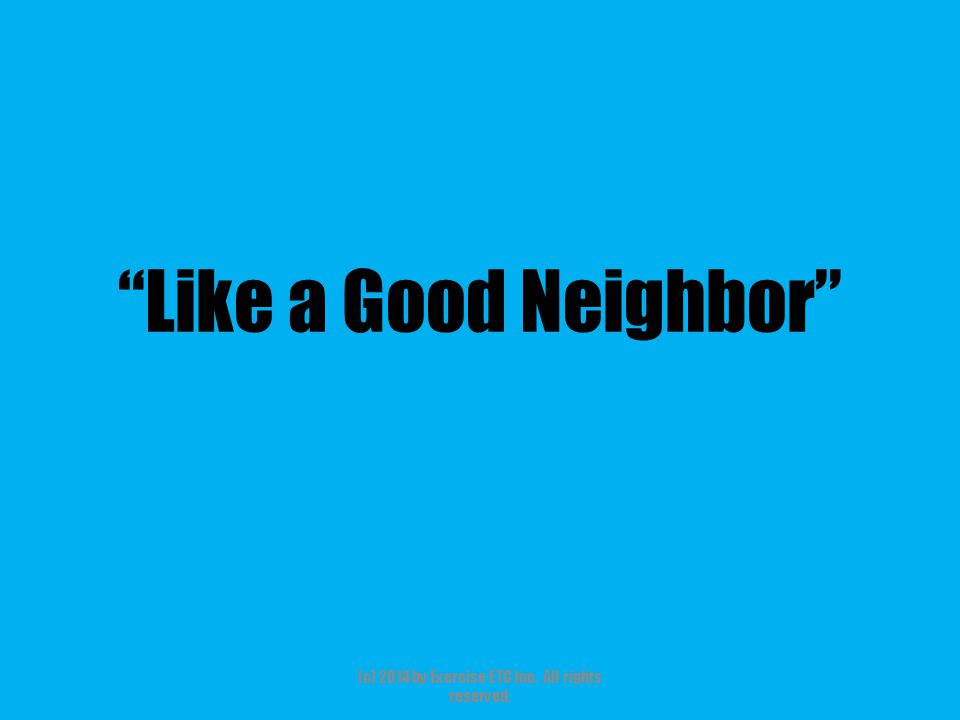 """""""Like a Good Neighbor"""" (c) 2014 by Exercise ETC Inc. All rights reserved."""