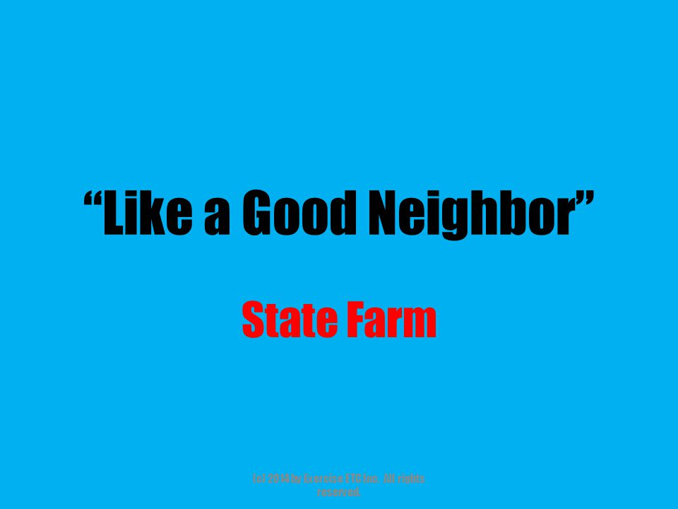 """""""Like a Good Neighbor"""" State Farm (c) 2014 by Exercise ETC Inc. All rights reserved."""