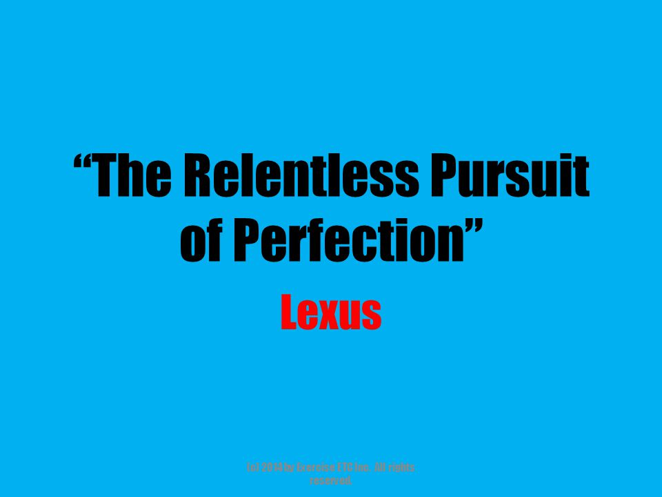 """""""The Relentless Pursuit of Perfection"""" Lexus (c) 2014 by Exercise ETC Inc. All rights reserved."""