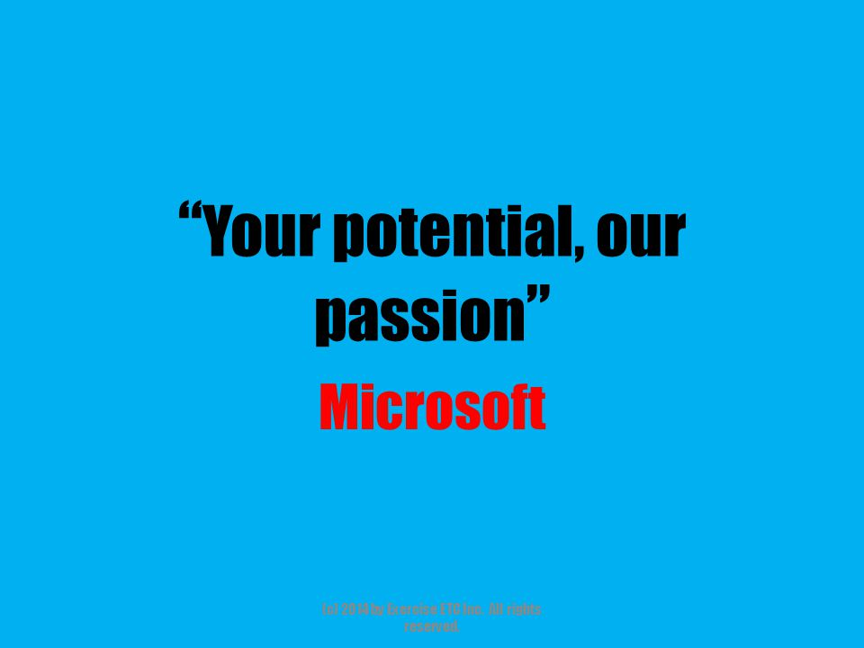 """"""" Your potential, our passion """" Microsoft (c) 2014 by Exercise ETC Inc. All rights reserved."""