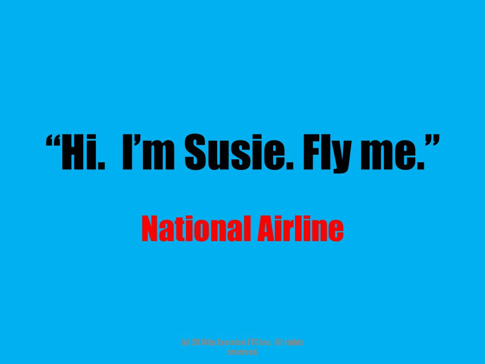Hi. I'm Susie. Fly me. National Airline (c) 2014 by Exercise ETC Inc. All rights reserved.