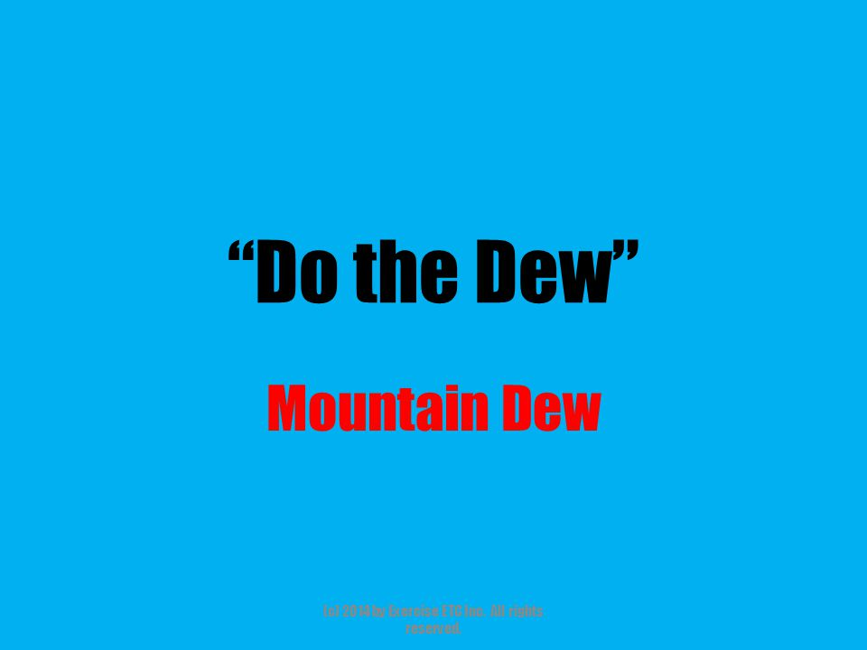 """""""Do the Dew"""" Mountain Dew (c) 2014 by Exercise ETC Inc. All rights reserved."""