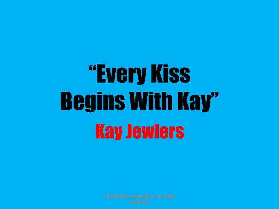"""""""Every Kiss Begins With Kay"""" Kay Jewlers (c) 2014 by Exercise ETC Inc. All rights reserved."""