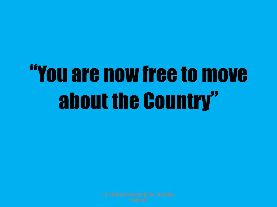 You are now free to move about the Country (c) 2014 by Exercise ETC Inc. All rights reserved.