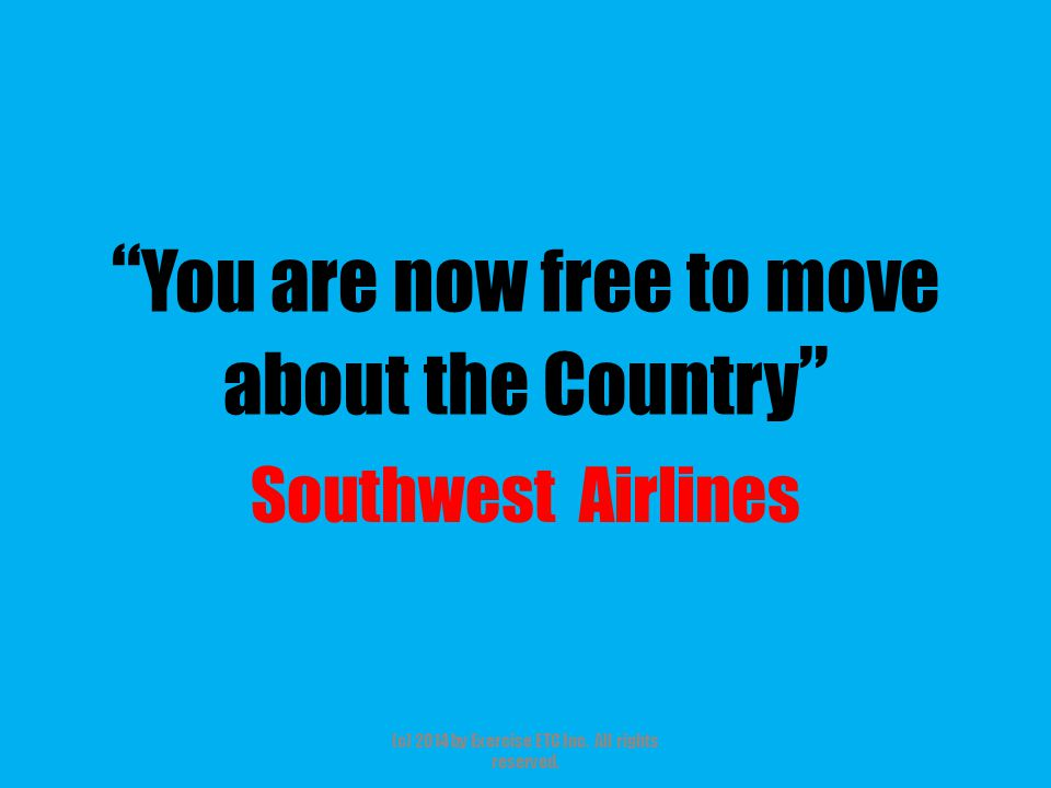 """"""" You are now free to move about the Country """" Southwest Airlines (c) 2014 by Exercise ETC Inc. All rights reserved."""