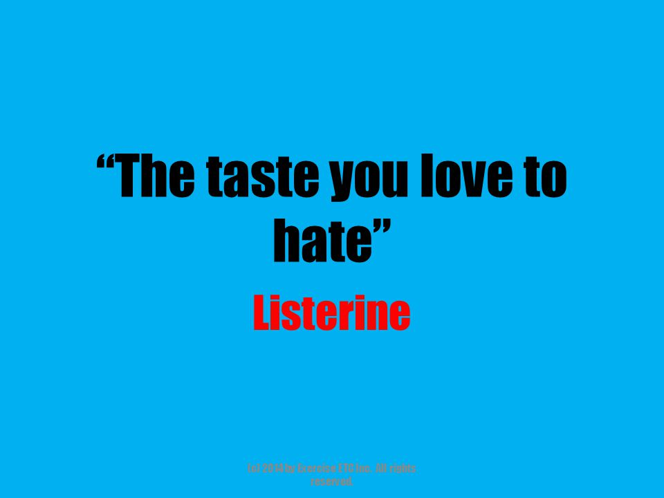 """""""The taste you love to hate"""" Listerine (c) 2014 by Exercise ETC Inc. All rights reserved."""