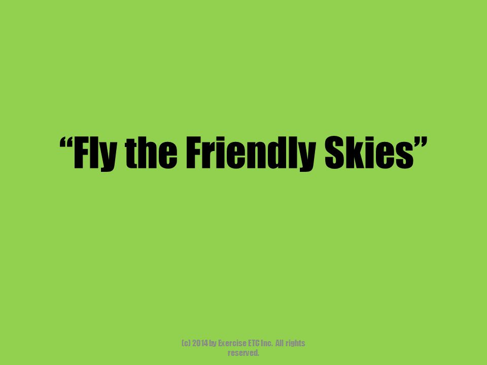 Fly the Friendly Skies (c) 2014 by Exercise ETC Inc. All rights reserved.