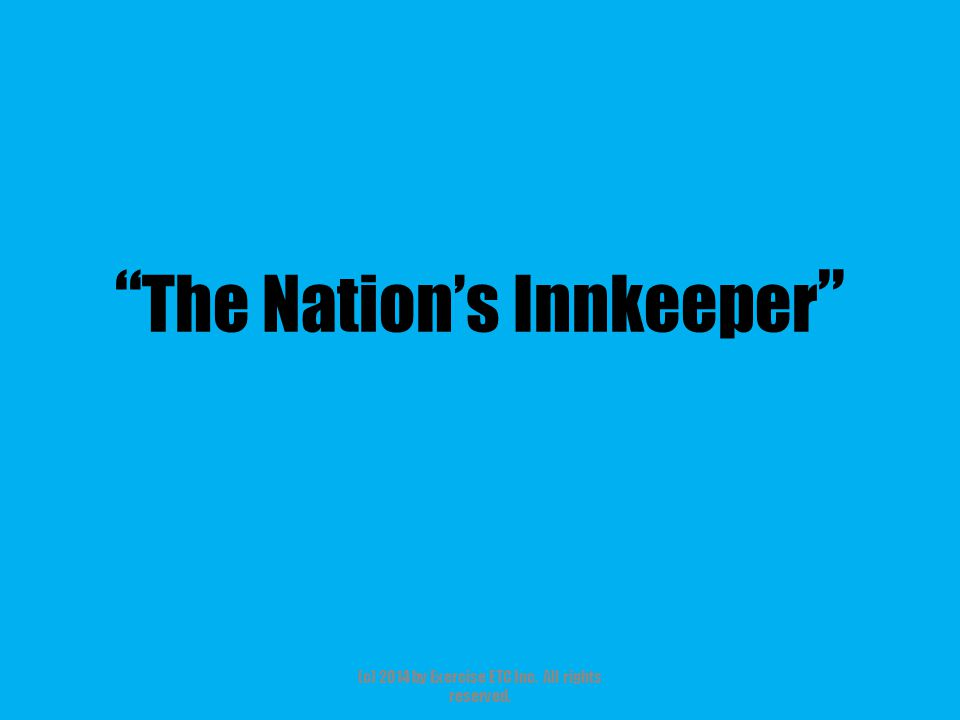 """"""" The Nation's Innkeeper """" (c) 2014 by Exercise ETC Inc. All rights reserved."""