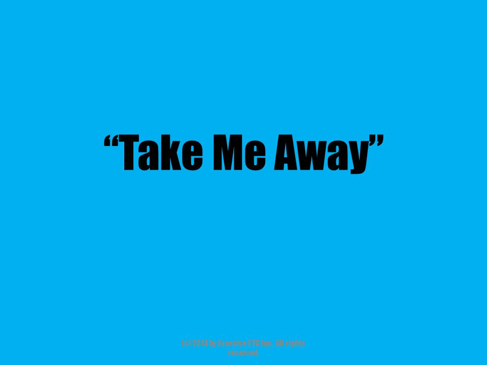 """""""Take Me Away"""" (c) 2014 by Exercise ETC Inc. All rights reserved."""