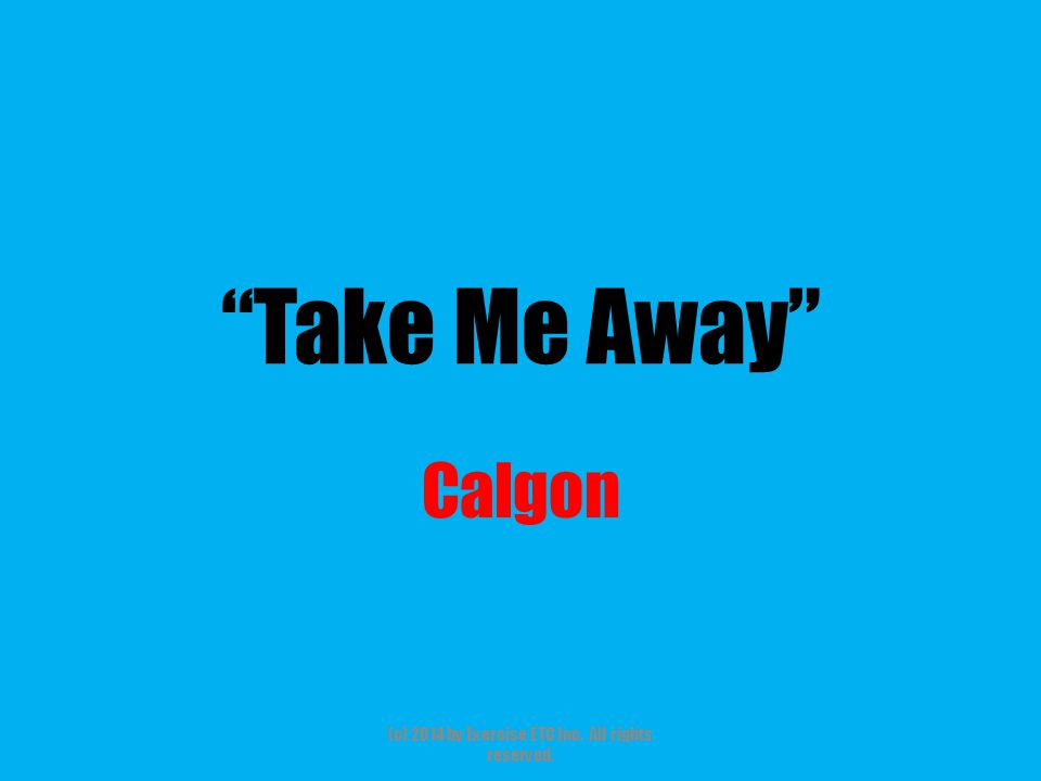 """""""Take Me Away"""" Calgon (c) 2014 by Exercise ETC Inc. All rights reserved."""