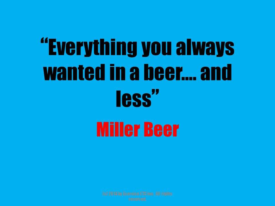 Everything you always wanted in a beer…. and less Miller Beer (c) 2014 by Exercise ETC Inc.