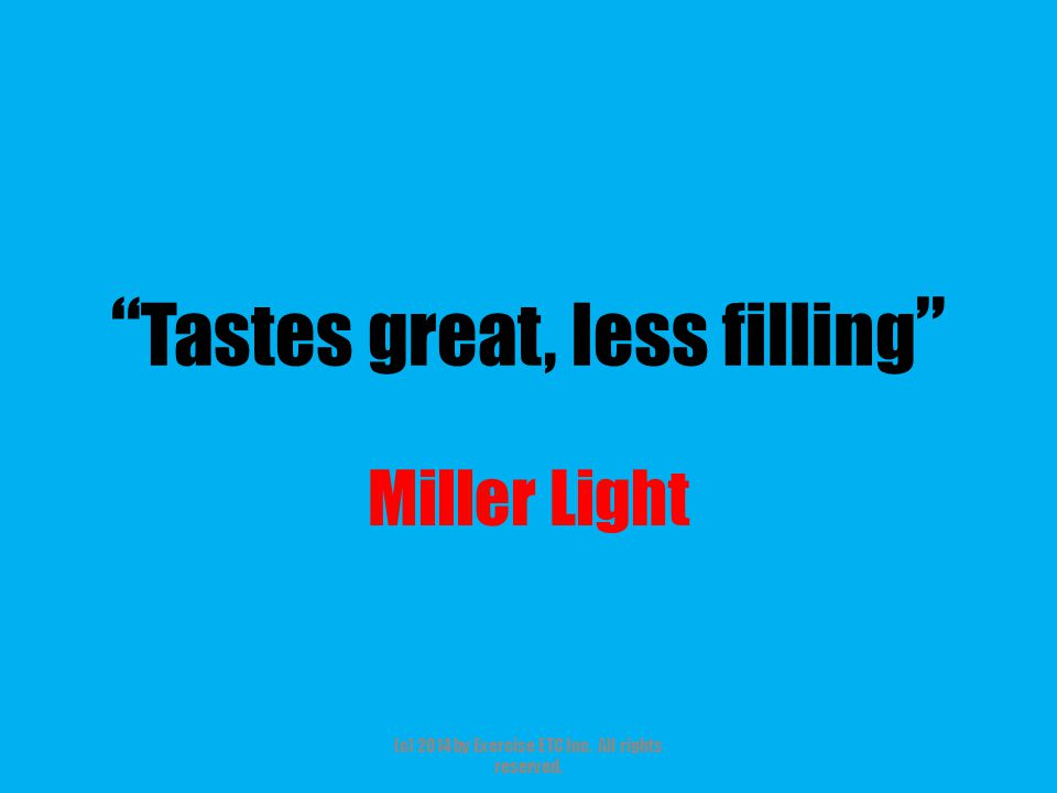 """"""" Tastes great, less filling """" Miller Light (c) 2014 by Exercise ETC Inc. All rights reserved."""