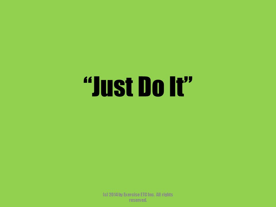 """""""Just Do It"""" (c) 2014 by Exercise ETC Inc. All rights reserved."""