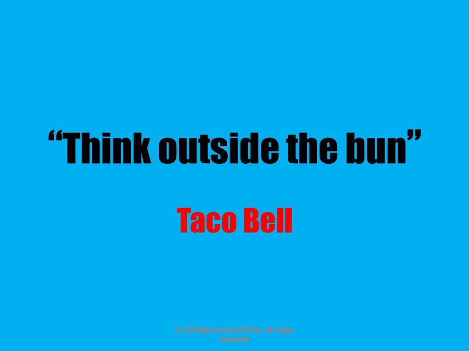 """"""" Think outside the bun """" Taco Bell (c) 2014 by Exercise ETC Inc. All rights reserved."""