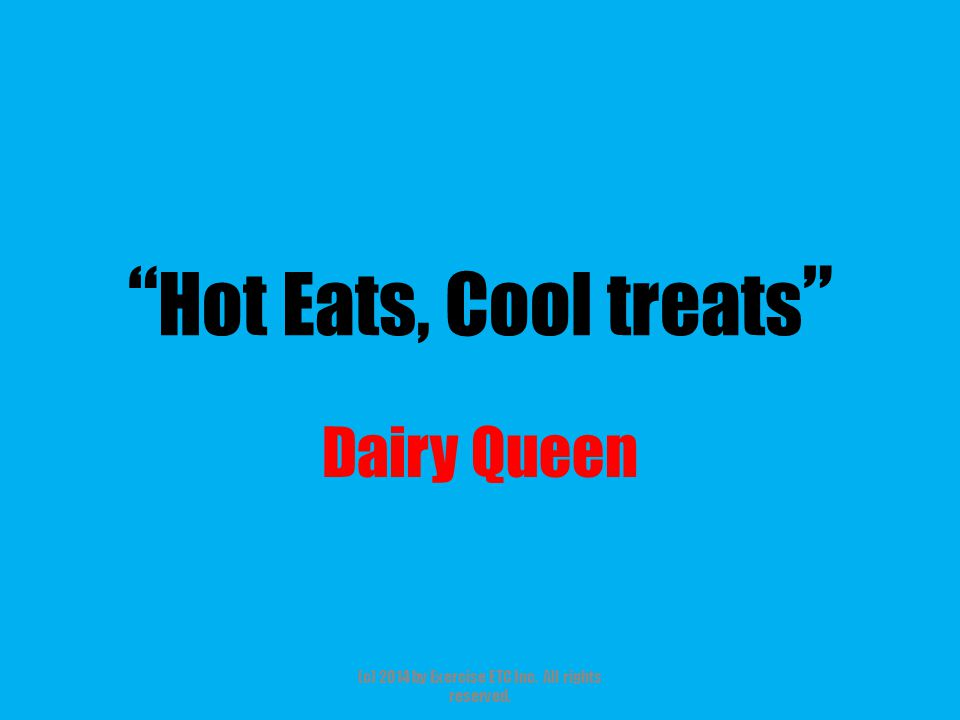 """"""" Hot Eats, Cool treats """" Dairy Queen (c) 2014 by Exercise ETC Inc. All rights reserved."""