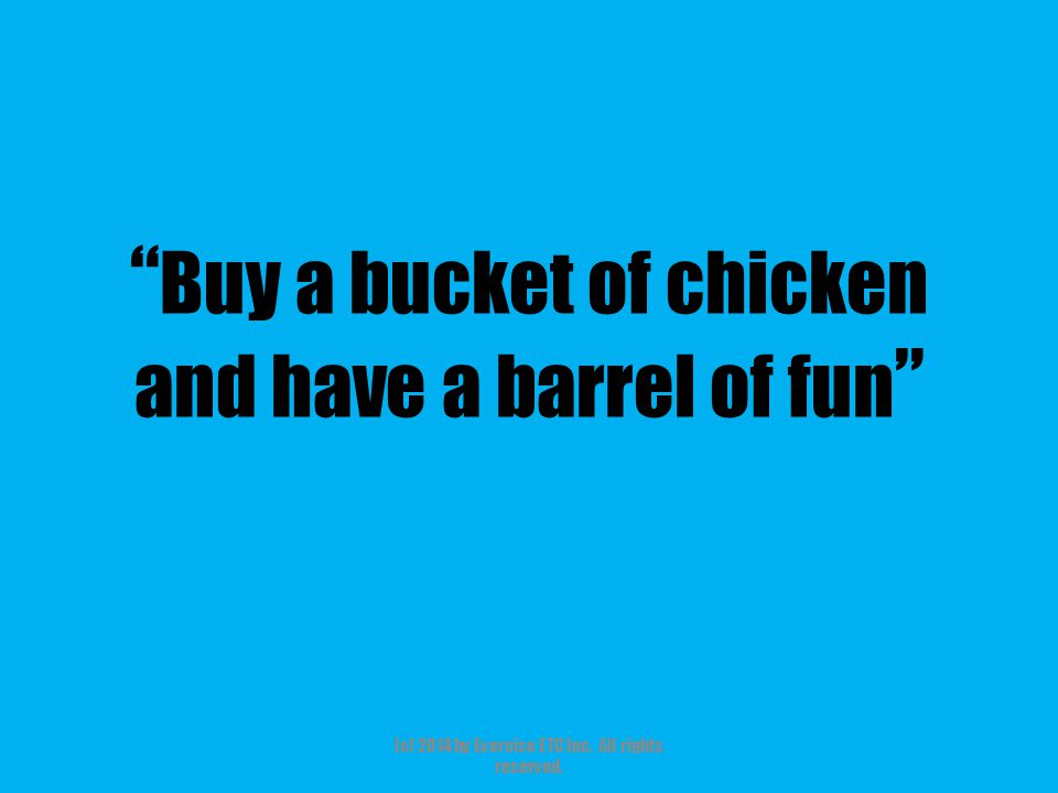 Buy a bucket of chicken and have a barrel of fun (c) 2014 by Exercise ETC Inc.