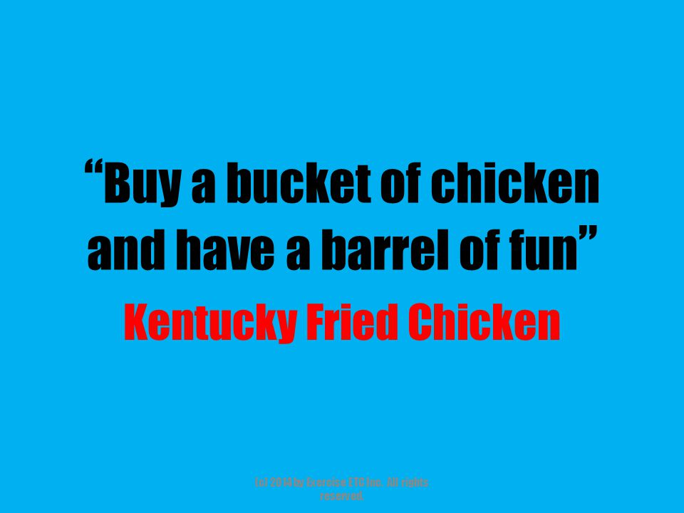 """"""" Buy a bucket of chicken and have a barrel of fun """" Kentucky Fried Chicken (c) 2014 by Exercise ETC Inc. All rights reserved."""