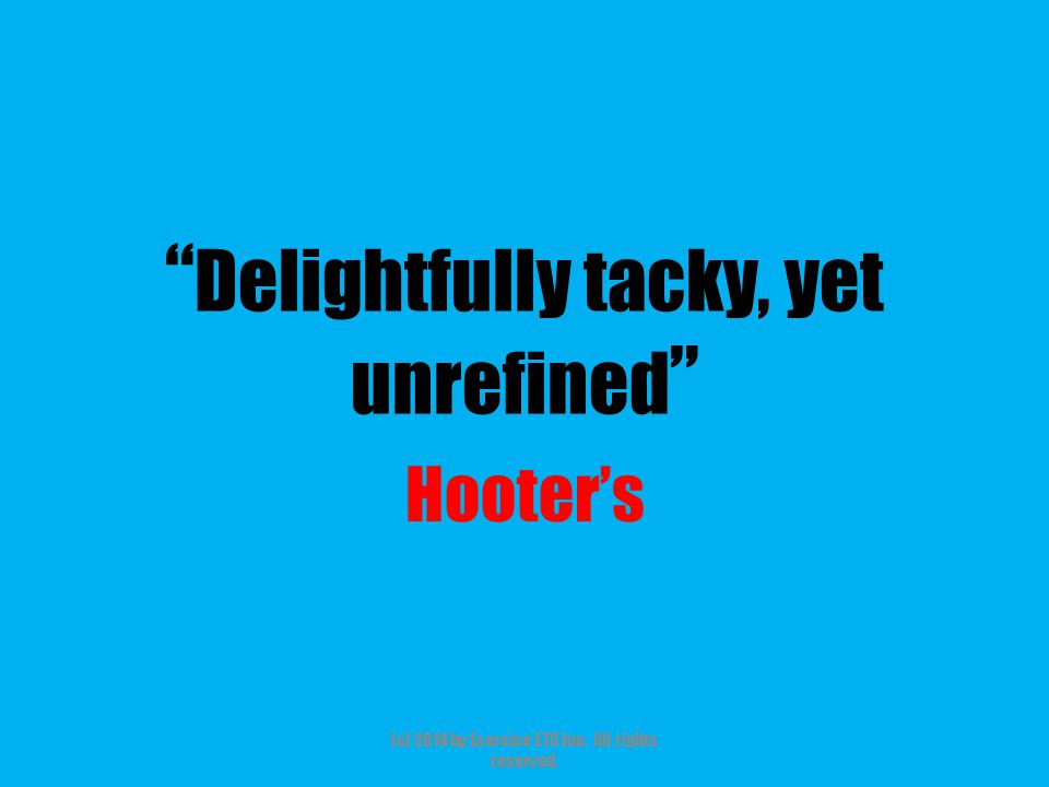 """"""" Delightfully tacky, yet unrefined """" Hooter's (c) 2014 by Exercise ETC Inc. All rights reserved."""