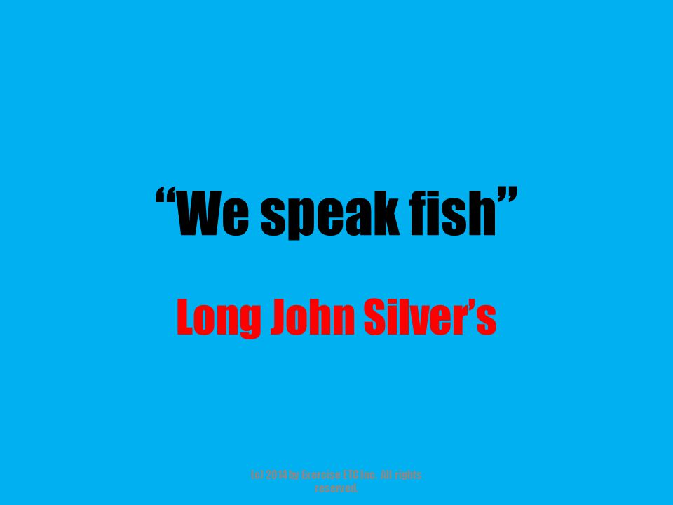 """"""" We speak fish """" Long John Silver's (c) 2014 by Exercise ETC Inc. All rights reserved."""