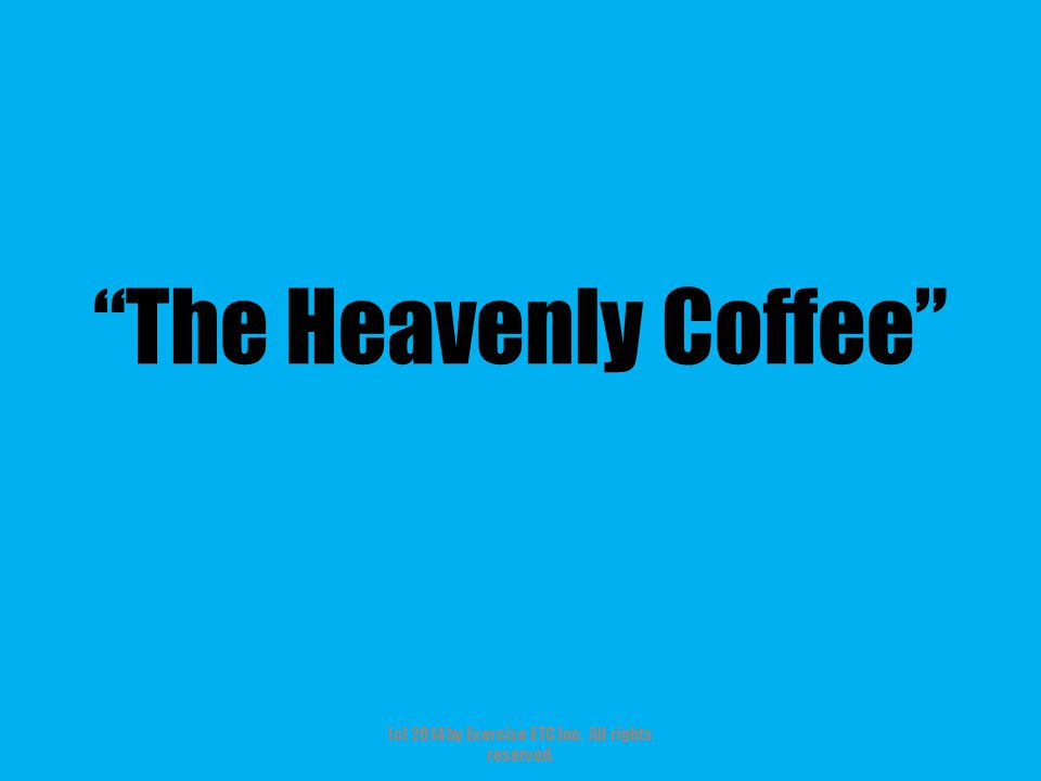 """""""The Heavenly Coffee"""" (c) 2014 by Exercise ETC Inc. All rights reserved."""