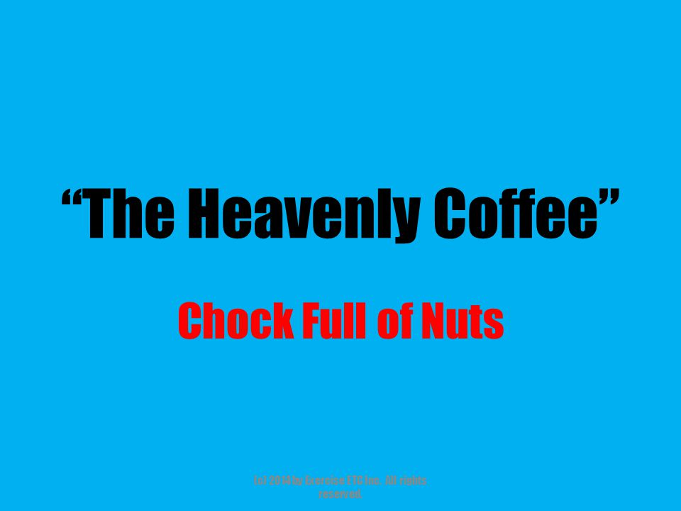 The Heavenly Coffee Chock Full of Nuts (c) 2014 by Exercise ETC Inc. All rights reserved.