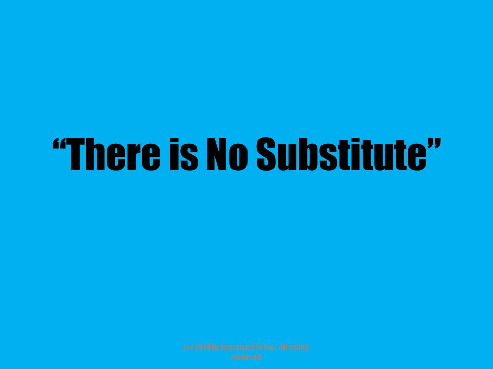 """""""There is No Substitute"""" (c) 2014 by Exercise ETC Inc. All rights reserved."""