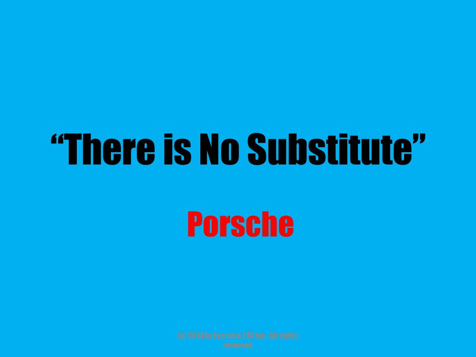 """""""There is No Substitute"""" Porsche (c) 2014 by Exercise ETC Inc. All rights reserved."""