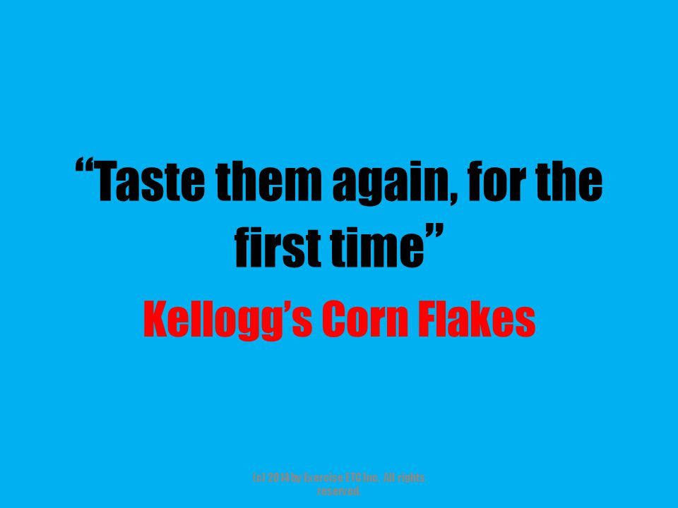""""""" Taste them again, for the first time """" Kellogg's Corn Flakes (c) 2014 by Exercise ETC Inc. All rights reserved."""