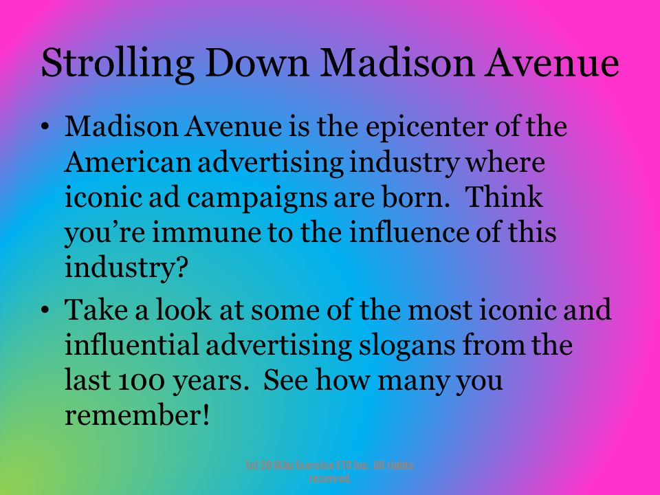Strolling Down Madison Avenue Madison Avenue is the epicenter of the American advertising industry where iconic ad campaigns are born. Think you're im