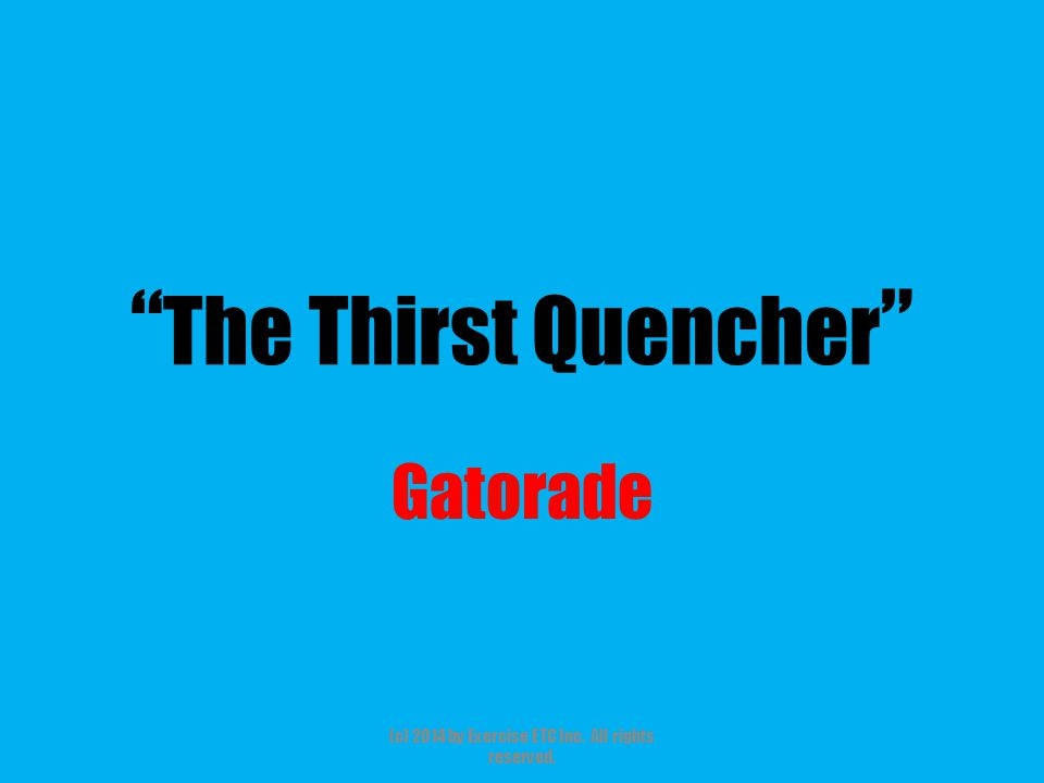 """"""" The Thirst Quencher """" Gatorade (c) 2014 by Exercise ETC Inc. All rights reserved."""