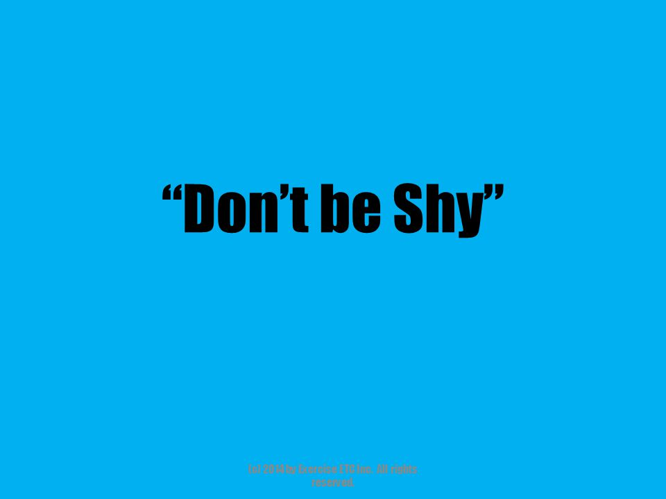 """""""Don't be Shy"""" (c) 2014 by Exercise ETC Inc. All rights reserved."""
