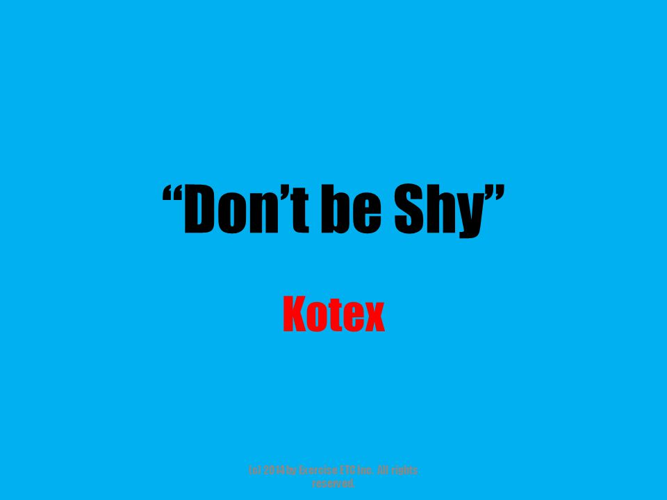 """""""Don't be Shy"""" Kotex (c) 2014 by Exercise ETC Inc. All rights reserved."""