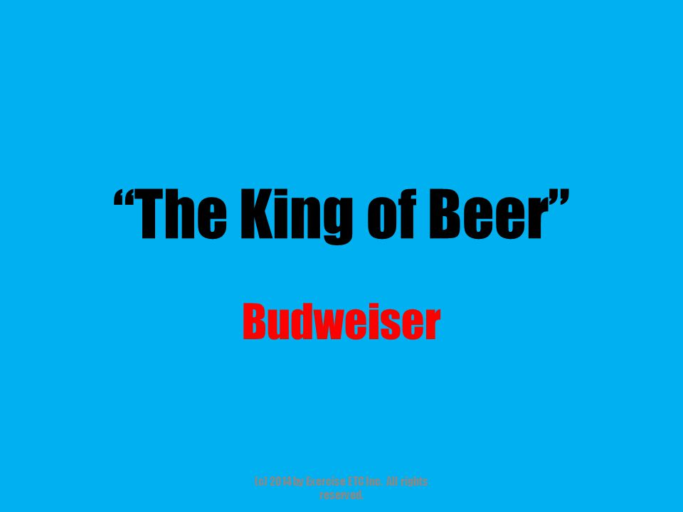 """""""The King of Beer"""" Budweiser (c) 2014 by Exercise ETC Inc. All rights reserved."""