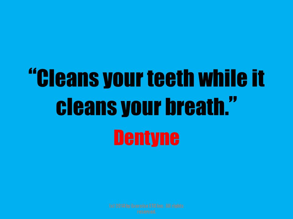 """"""" Cleans your teeth while it cleans your breath. """" Dentyne (c) 2014 by Exercise ETC Inc. All rights reserved."""