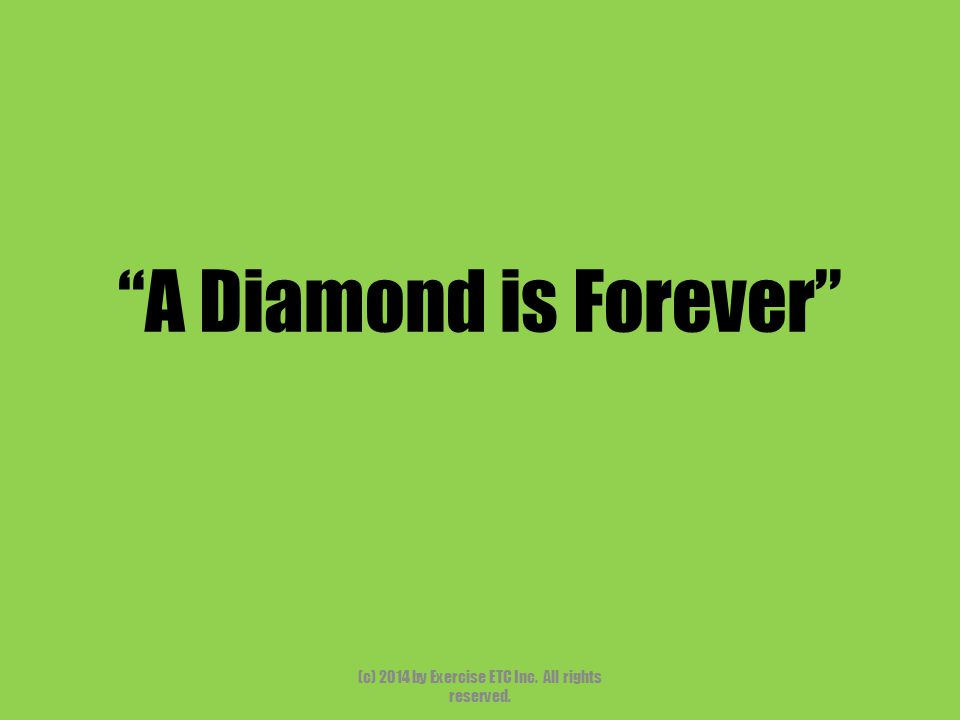 A Diamond is Forever (c) 2014 by Exercise ETC Inc. All rights reserved.