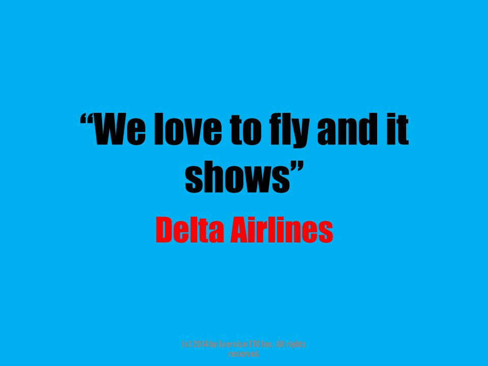 """""""We love to fly and it shows"""" Delta Airlines (c) 2014 by Exercise ETC Inc. All rights reserved."""