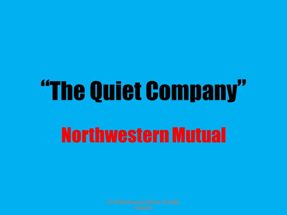 """"""" The Quiet Company """" Northwestern Mutual (c) 2014 by Exercise ETC Inc. All rights reserved."""