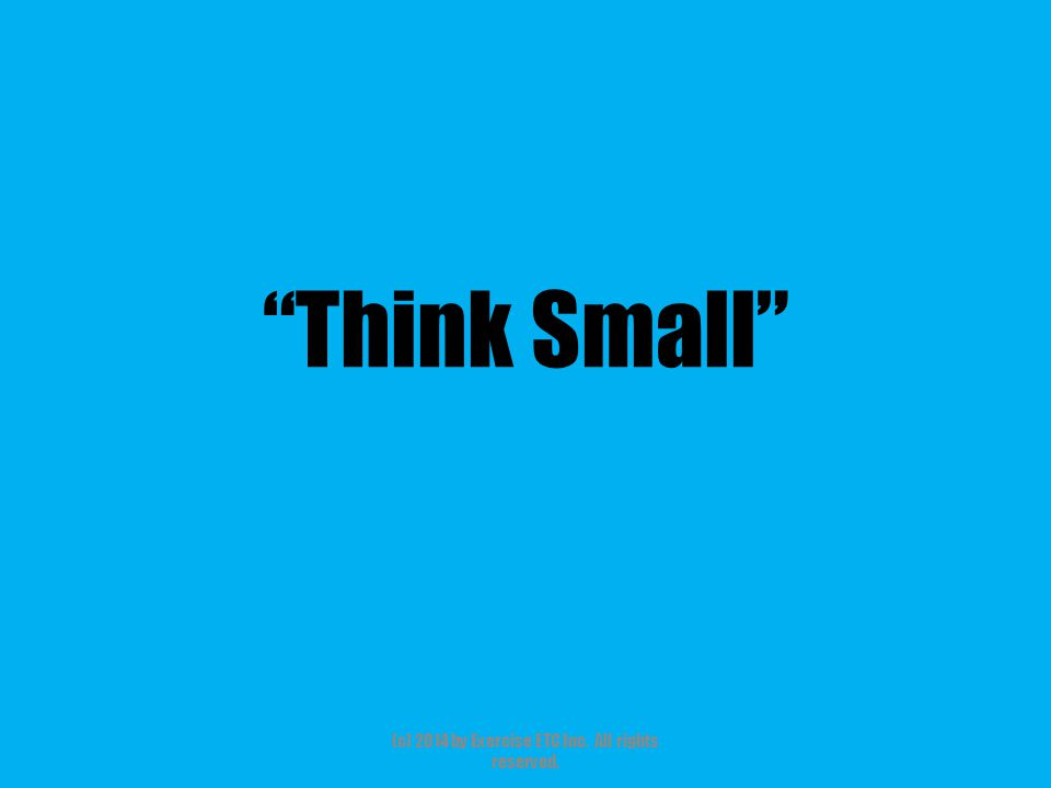Think Small (c) 2014 by Exercise ETC Inc. All rights reserved.