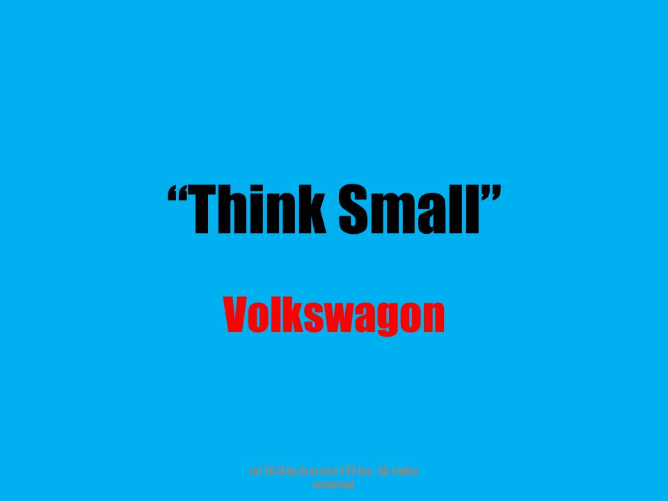 """""""Think Small"""" Volkswagon (c) 2014 by Exercise ETC Inc. All rights reserved."""