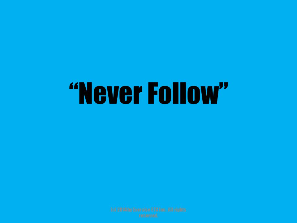 Never Follow (c) 2014 by Exercise ETC Inc. All rights reserved.