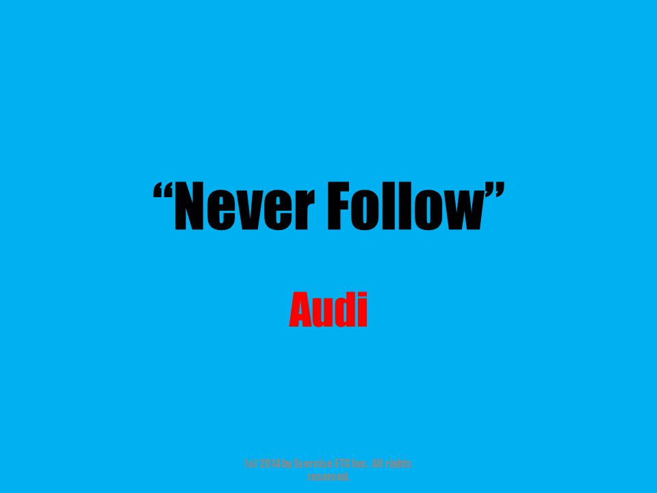 """""""Never Follow"""" Audi (c) 2014 by Exercise ETC Inc. All rights reserved."""
