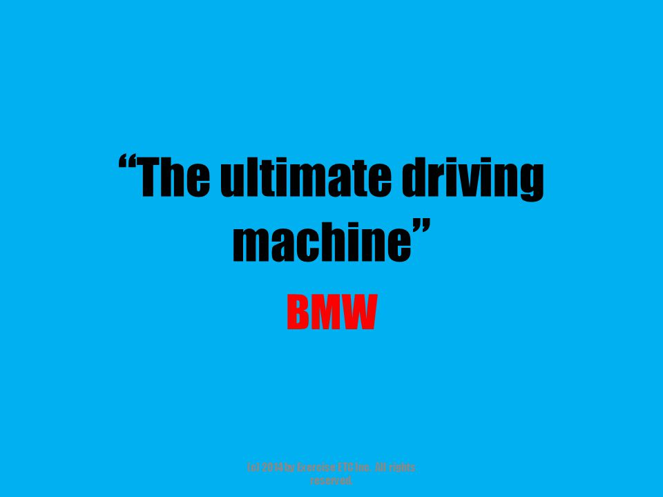 """"""" The ultimate driving machine """" BMW (c) 2014 by Exercise ETC Inc. All rights reserved."""