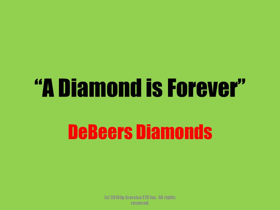 A Diamond is Forever DeBeers Diamonds (c) 2014 by Exercise ETC Inc. All rights reserved.