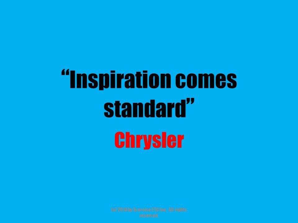 """"""" Inspiration comes standard """" Chrysler (c) 2014 by Exercise ETC Inc. All rights reserved."""