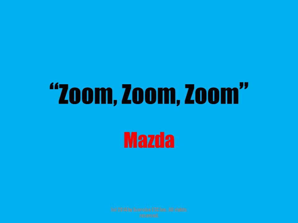 """"""" Zoom, Zoom, Zoom """" Mazda (c) 2014 by Exercise ETC Inc. All rights reserved."""